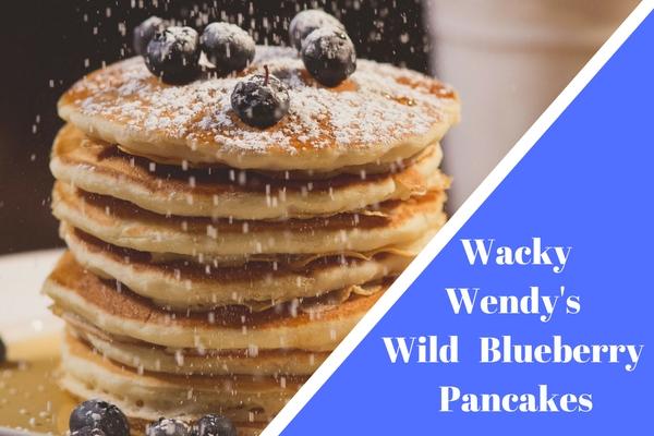 Wacky Wendy's Wild Blueberry Pancakes